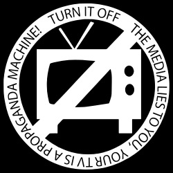 The media lies to you, your tv is a propaganda machine! Turn it off