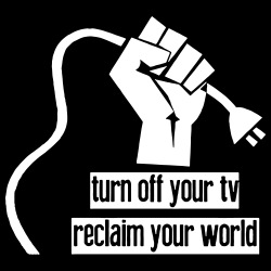 Turn of your tv, reclaim your world