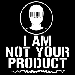 I am not your product