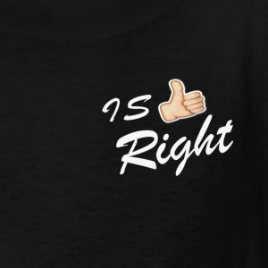 IS RIGHT - Kids' T-Shirt
