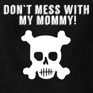Don't Mess With My Mommy Skull And Crossbones - Kids' T-Shirt