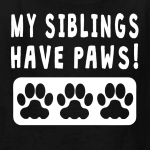 My Siblings Have Paws - Kids' T-Shirt