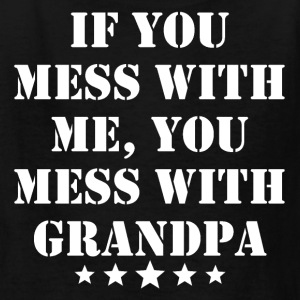 If You Mess With Me You Mess With Grandpa - Kids' T-Shirt