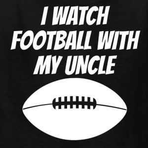 I Watch Football With My Uncle - Kids' T-Shirt