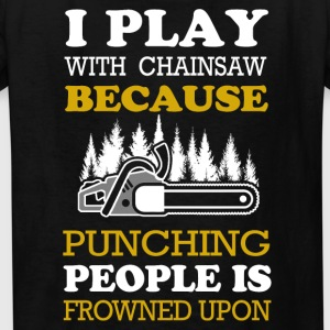 I play with Chainsaw T-Shirts - Kids' T-Shirt