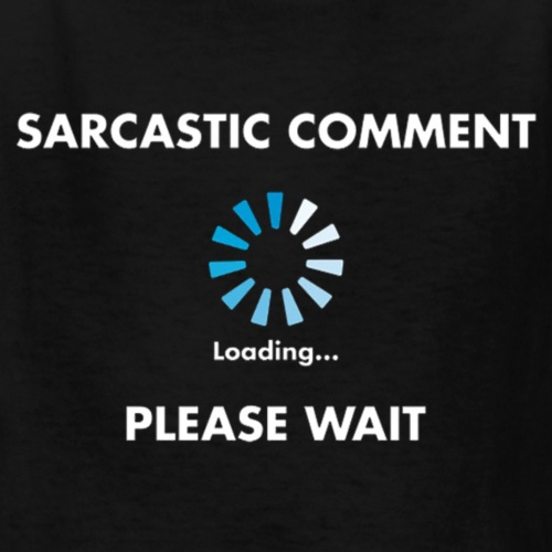 Sarcastic Comment Loading - Kids' T-Shirt