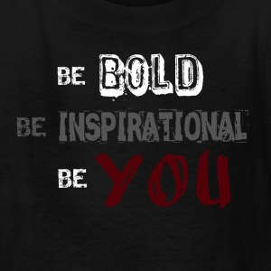 Be BOLD Be INSPIRATIONAL Be YOU - Kids' T-Shirt