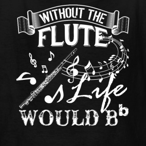 Life Without Flute Shirt - Kids' T-Shirt