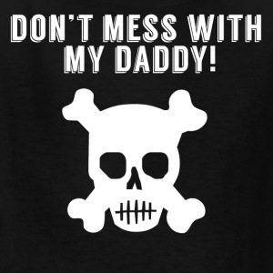 Don't Mess With My Daddy Skull And Crossbones - Kids' T-Shirt