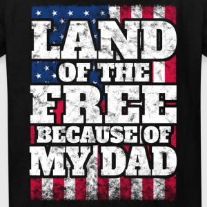 US Army Tee: Land of the free because of my dad - Kids' T-Shirt