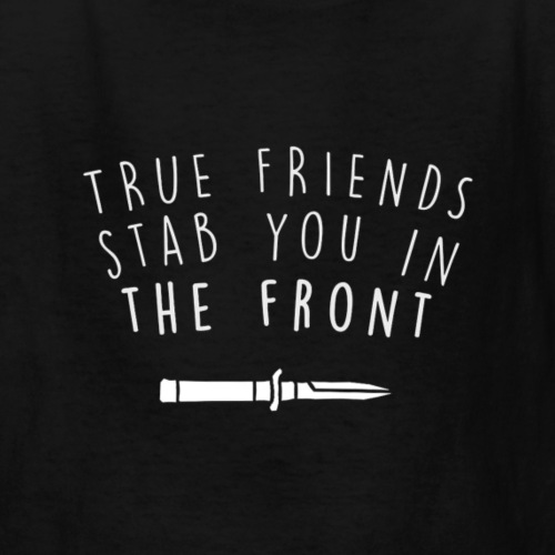 True Friends Stab You in the Front - Kids' T-Shirt