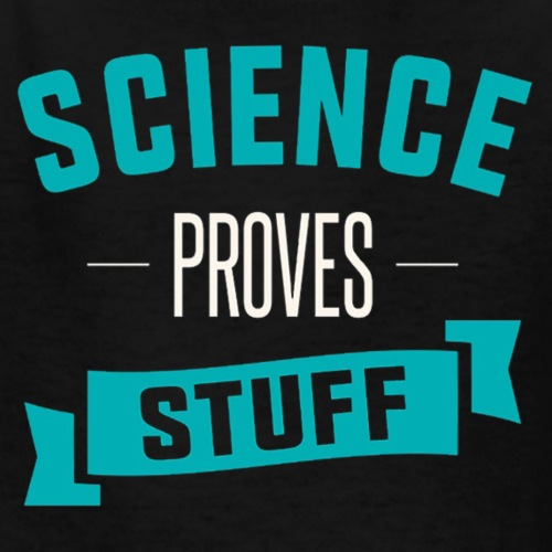 Science Proves Stuff - Kids' T-Shirt