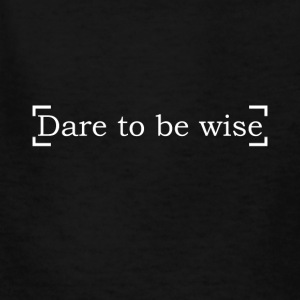 Dare To Be Wise - Kids' T-Shirt