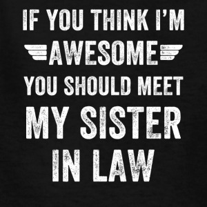 If you think i'm awesome you should meet my sister - Kids' T-Shirt