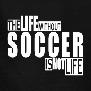 Life without Soccer-cool shirt,geek hooddie,tank - Kids' T-Shirt