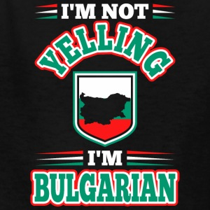 Im Not Yelling Im Bulgarian - Kids' T-Shirt