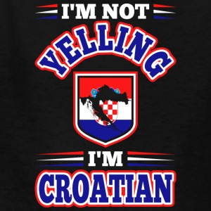 Im Not Yelling Im Croatian - Kids' T-Shirt
