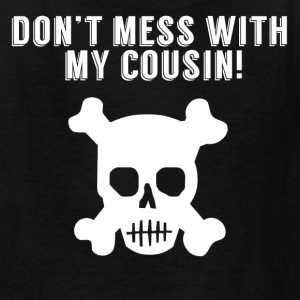 Don't Mess With My Cousin Skull And Crossbones - Kids' T-Shirt