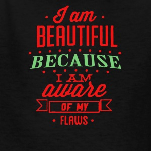 I am beatiful because i am aware of my flaws - Kids' T-Shirt