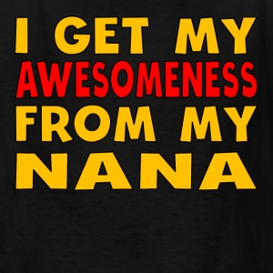 I Get My Awesomeness From My Nana - Kids' T-Shirt