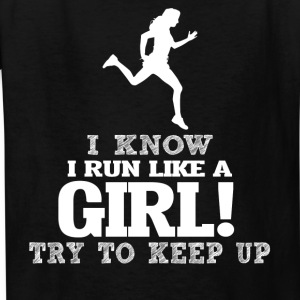 I Know I Run Like A Girl, Try To Keep Up. - Kids' T-Shirt