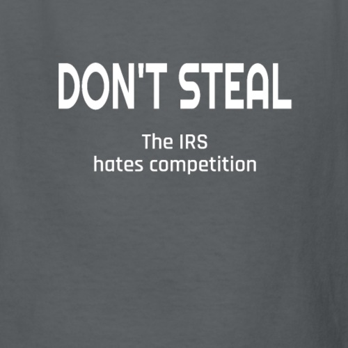 Don't Steal The IRS Hates Competition - Kids' T-Shirt
