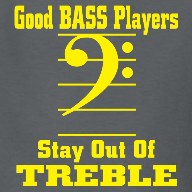 bass players stay out of treble