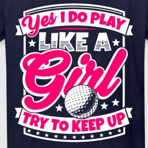 I play golf like a girl. Try to keep up! - Kids' T-Shirt