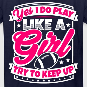 I play football like a girl. Try to keep up! - Kids' T-Shirt