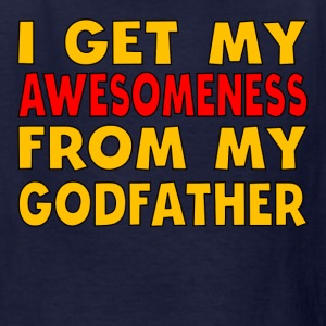 I Get My Awesomeness From My Godfather - Kids' T-Shirt