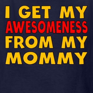 I Get My Awesomeness From My Mommy - Kids' T-Shirt