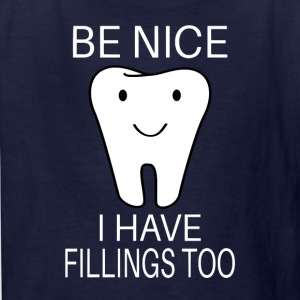 Be Nice I Have Fillings Too - Kids' T-Shirt