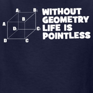 Without Geometry Life Is Pointless - Kids' T-Shirt