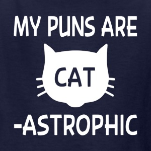 My Puns Are Catastrophic - Kids' T-Shirt
