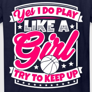 I play basketball like a girl. Try to keep up! - Kids' T-Shirt