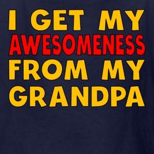 I Get My Awesomeness From My Grandpa - Kids' T-Shirt