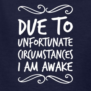 Due to unfortunate circumstances I am awake - Kids' T-Shirt