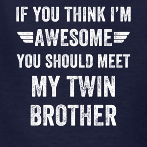 If you think I'm awesome you should meet my twin b - Kids' T-Shirt