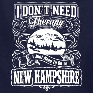 I Don't Need Therapy,I Just Need New Hampshire - Kids' T-Shirt