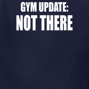 GYM UPDATE NOT THERE - Kids' T-Shirt