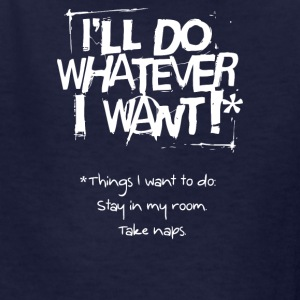 I ll Do Whatever I Want Quote - Kids' T-Shirt
