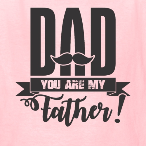 Dad You Are My Father, Happy Father's Day 2019 - Kids' T-Shirt