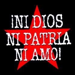 Ni dios ni patria ni amo!
