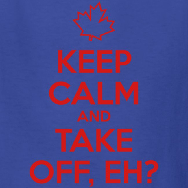 Keep Calm and Take Off Eh