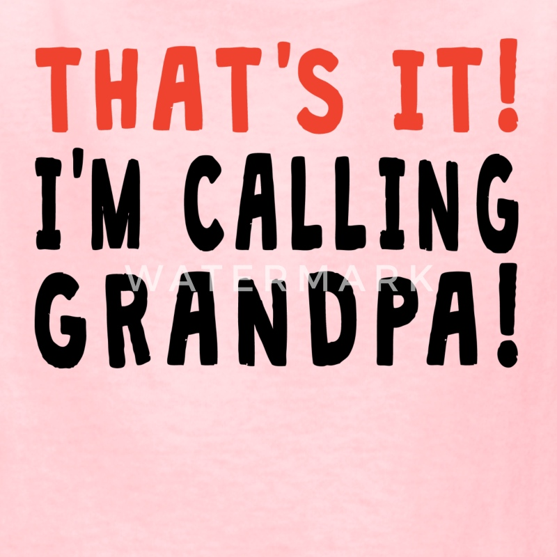 That's It I'm Calling Grandpa - Kids' T-Shirt