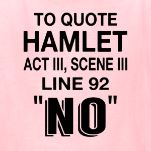To Quote Hamlet NO - Kids' T-Shirt