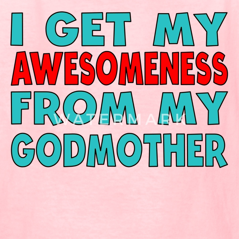 I Get My Awesomeness From My Godmother - Kids' T-Shirt