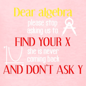 Dear algebra please stop asking us to find your X - Kids' T-Shirt