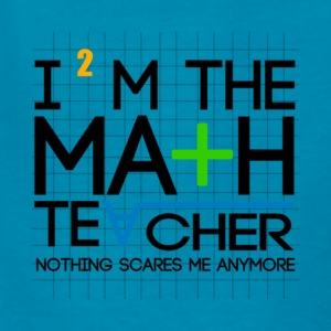 Math Teacher Nothing Scares Me Anymore T Shirt - Kids' T-Shirt