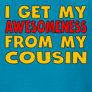 I Get My Awesomeness From My Cousin - Kids' T-Shirt